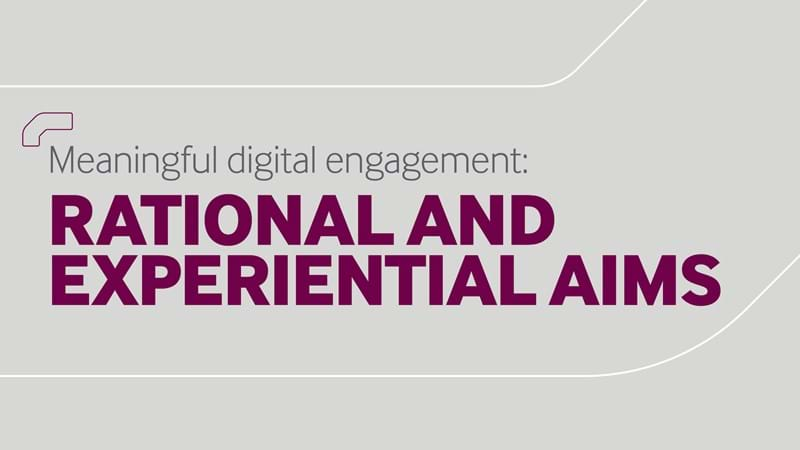 Rational and experiential aims- Meaningful digital engagement