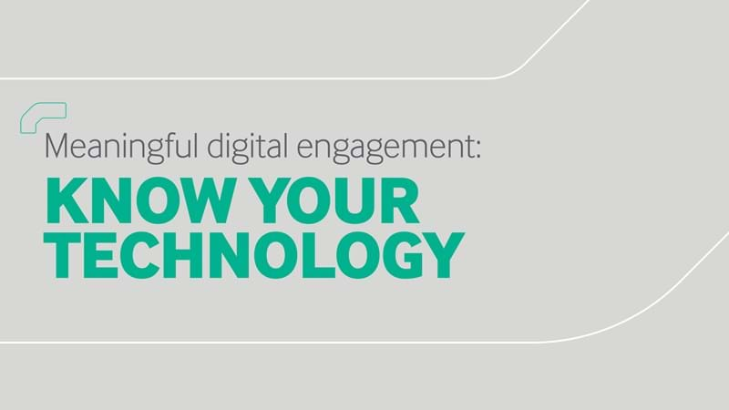 Know your technology - Meaningful digital engagement