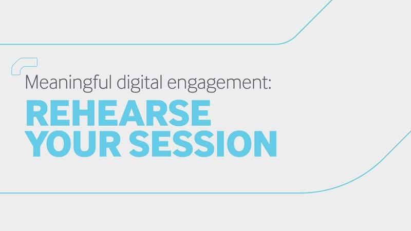 Rehearse your session - Meaningful digital engagement