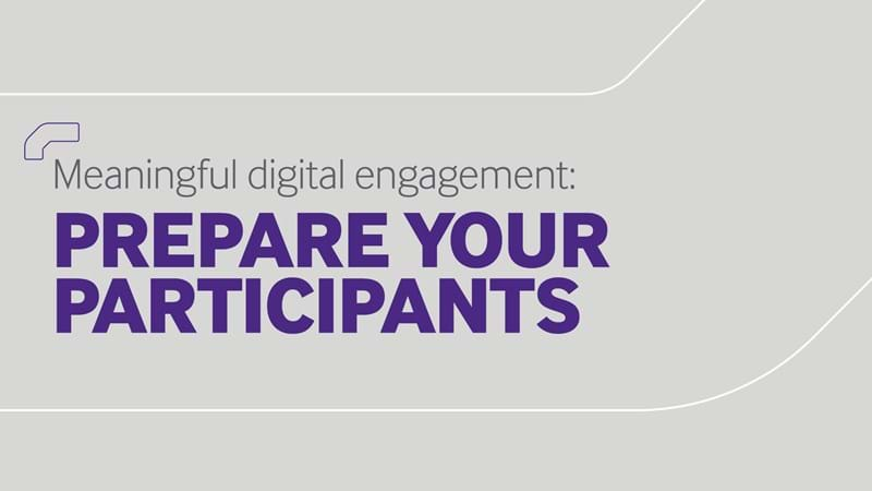 Meaningful digital engagement - Prepare your participants