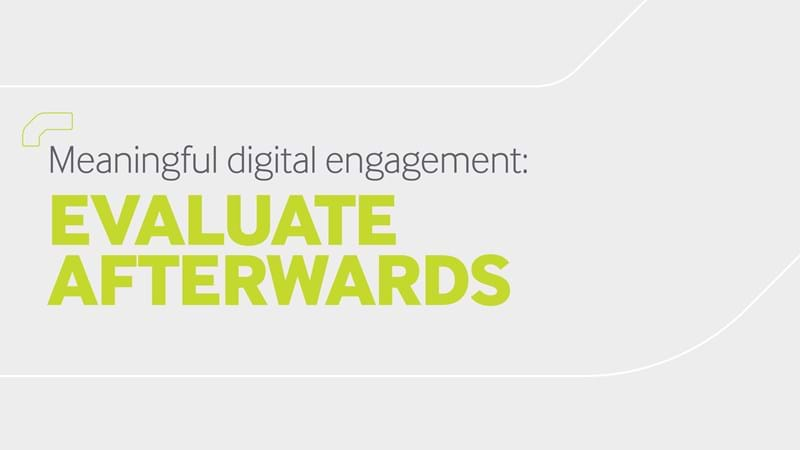 Meaningful digital engagement - Evaluate afterwards